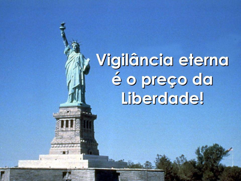 Vigilância eterna é o preço da Liberdade!