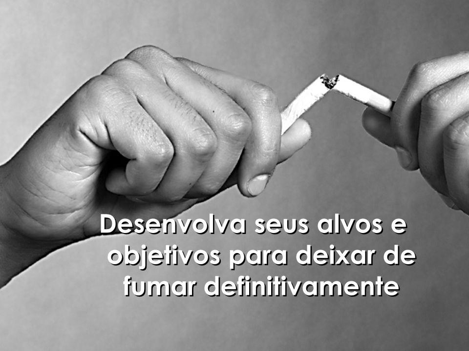 Desenvolva seus alvos e objetivos para deixar de fumar definitivamente
