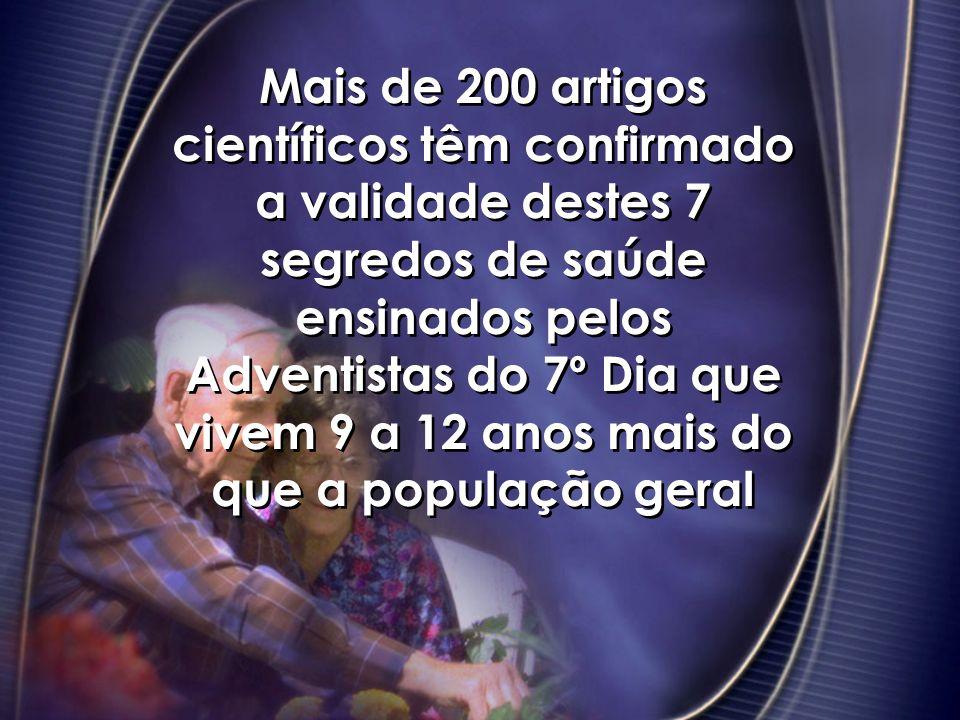 Mais de 200 artigos científicos têm confirmado a validade destes 7 segredos de saúde ensinados pelos Adventistas do 7º Dia que vivem 9 a 12 anos mais do que a população geral