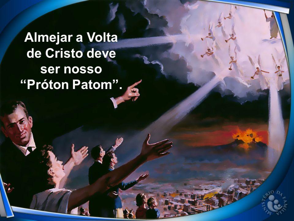 Almejar a Volta de Cristo deve ser nosso Próton Patom .