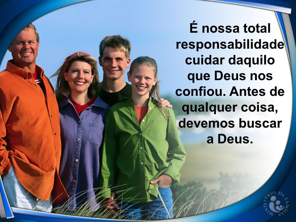 É nossa total responsabilidade cuidar daquilo que Deus nos confiou