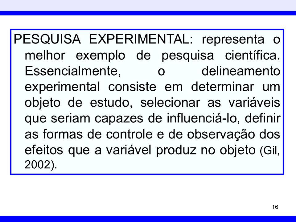 PESQUISA EXPERIMENTAL: representa o melhor exemplo de pesquisa científica.