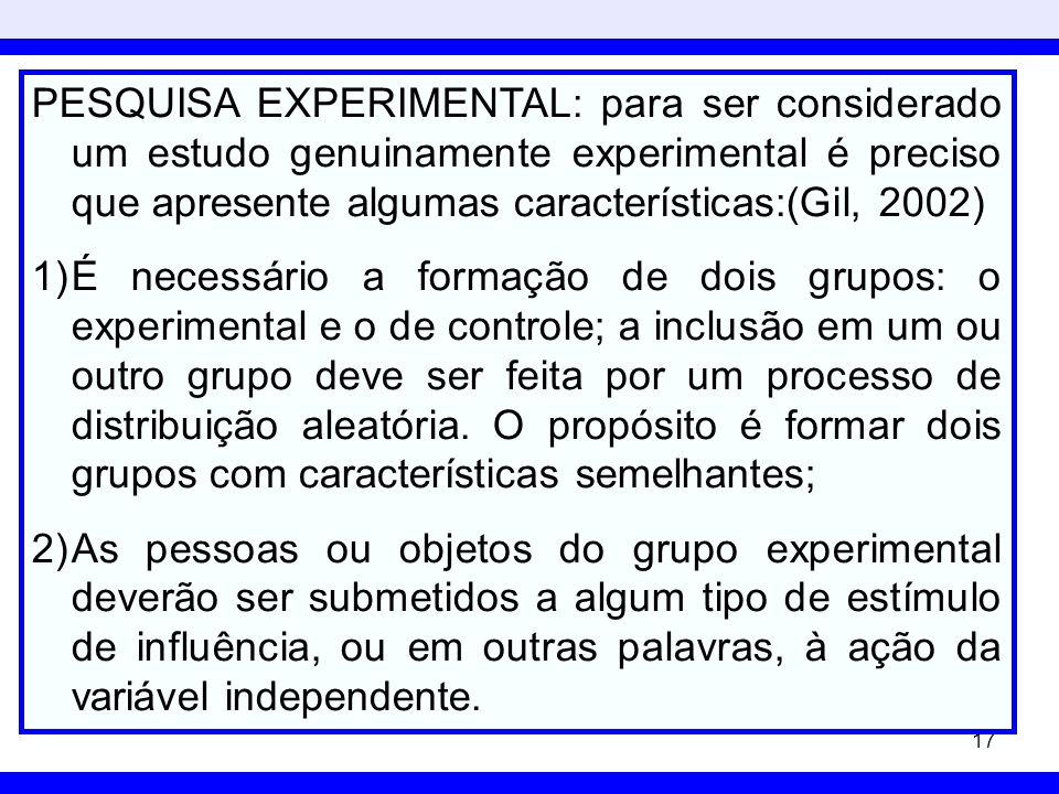 PESQUISA EXPERIMENTAL: para ser considerado um estudo genuinamente experimental é preciso que apresente algumas características:(Gil, 2002)