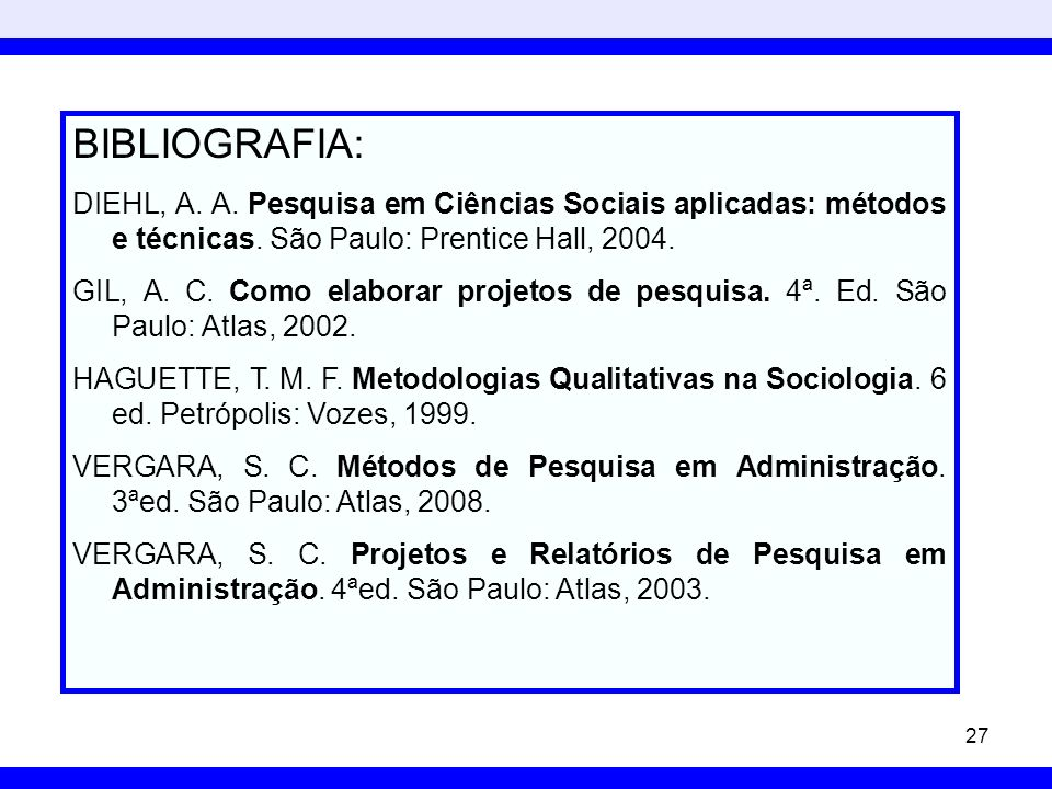 BIBLIOGRAFIA: DIEHL, A. A. Pesquisa em Ciências Sociais aplicadas: métodos e técnicas. São Paulo: Prentice Hall, 2004.