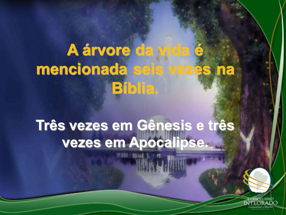 A árvore da vida é mencionada seis vezes na Bíblia.