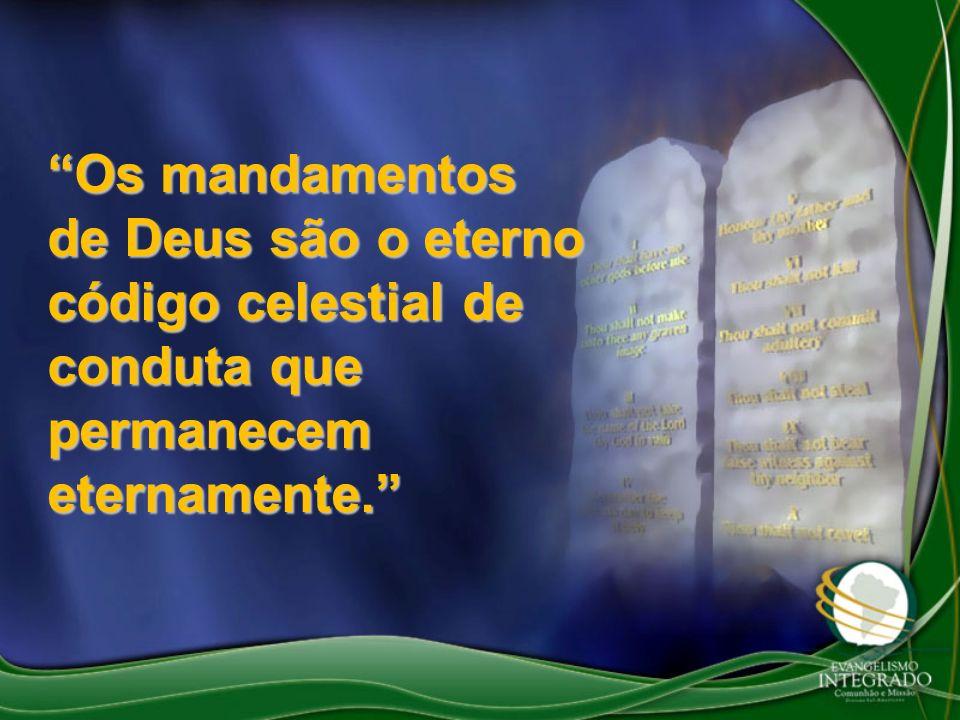 Os mandamentos de Deus são o eterno código celestial de conduta que permanecem eternamente.