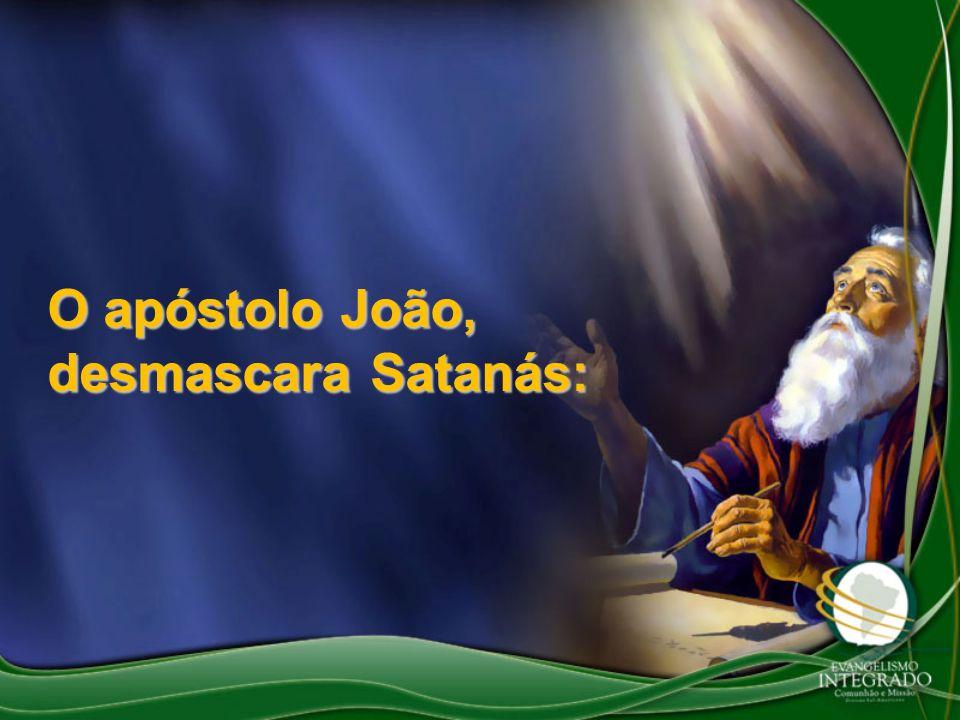 O apóstolo João, desmascara Satanás: