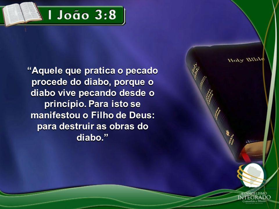 Aquele que pratica o pecado procede do diabo, porque o diabo vive pecando desde o princípio.