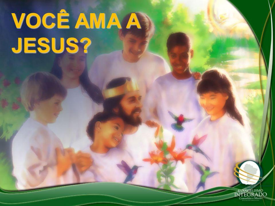 VOCÊ AMA A JESUS