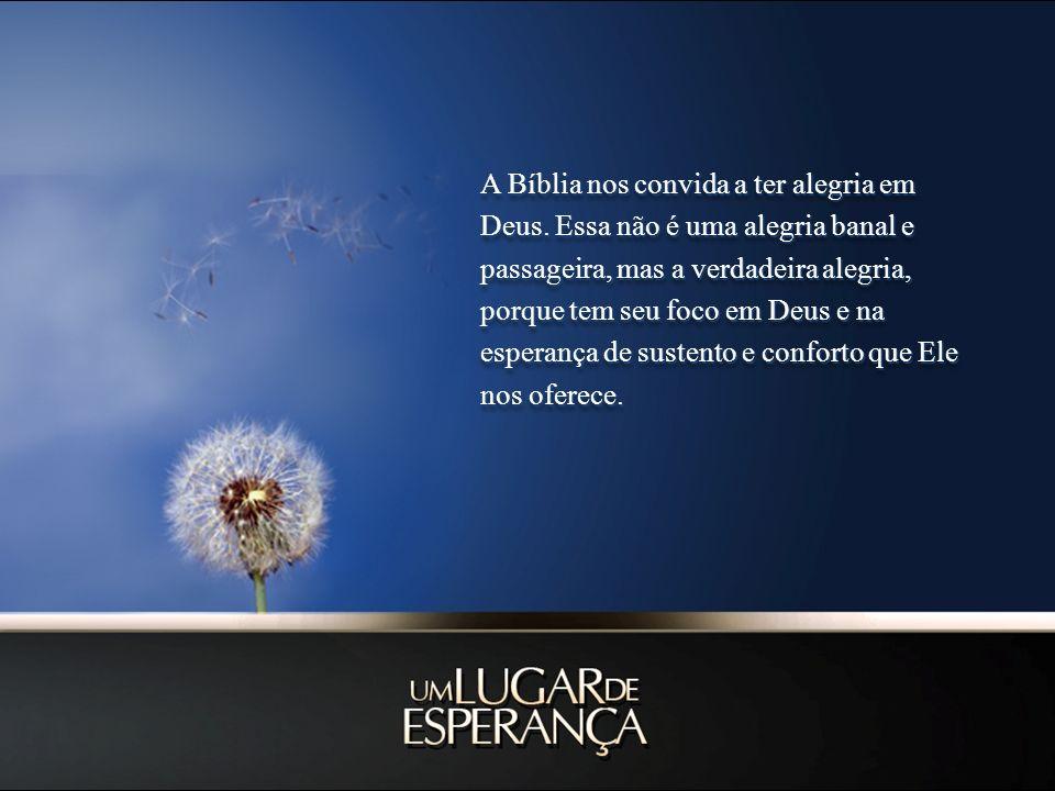 A Bíblia nos convida a ter alegria em Deus