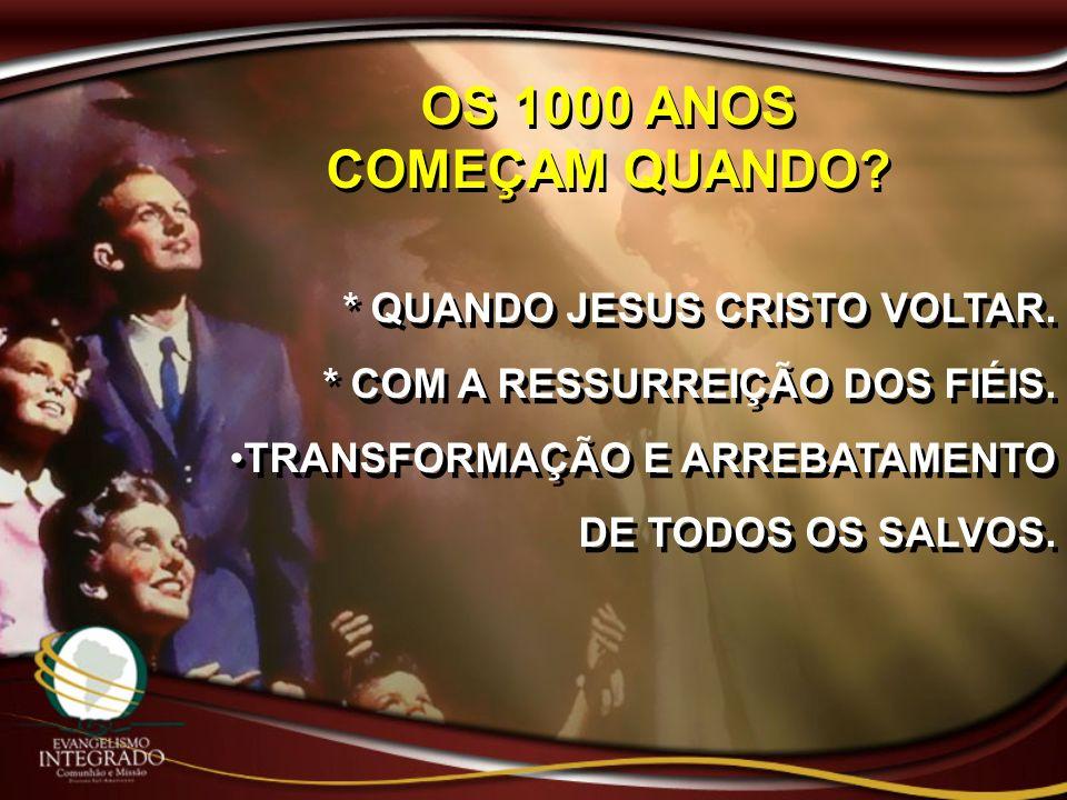 OS 1000 ANOS COMEÇAM QUANDO * QUANDO JESUS CRISTO VOLTAR.