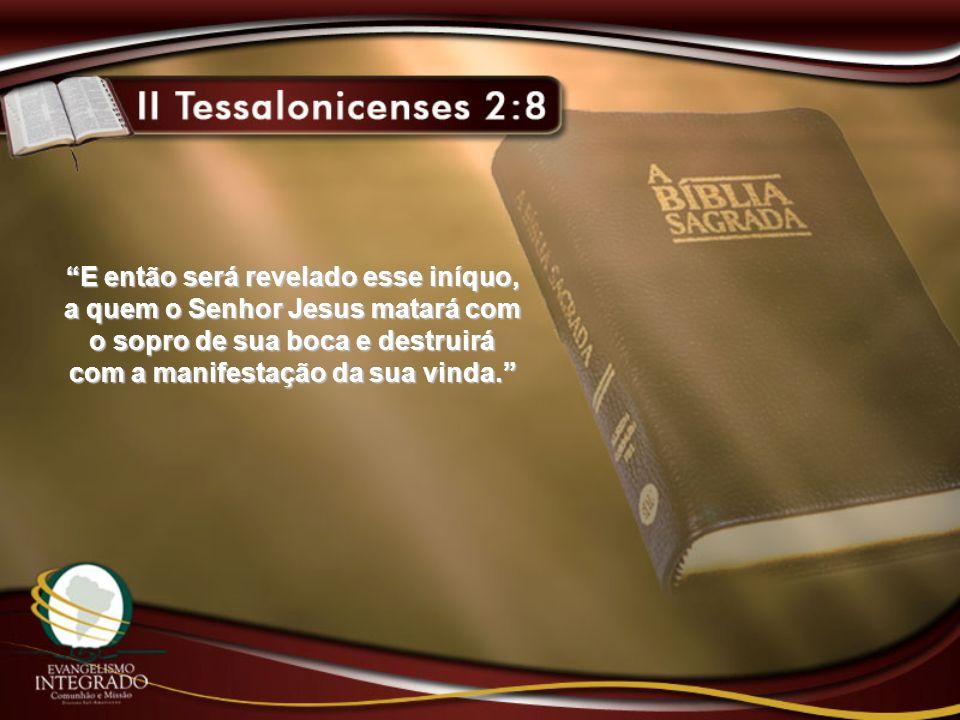 E então será revelado esse iníquo, a quem o Senhor Jesus matará com o sopro de sua boca e destruirá com a manifestação da sua vinda.