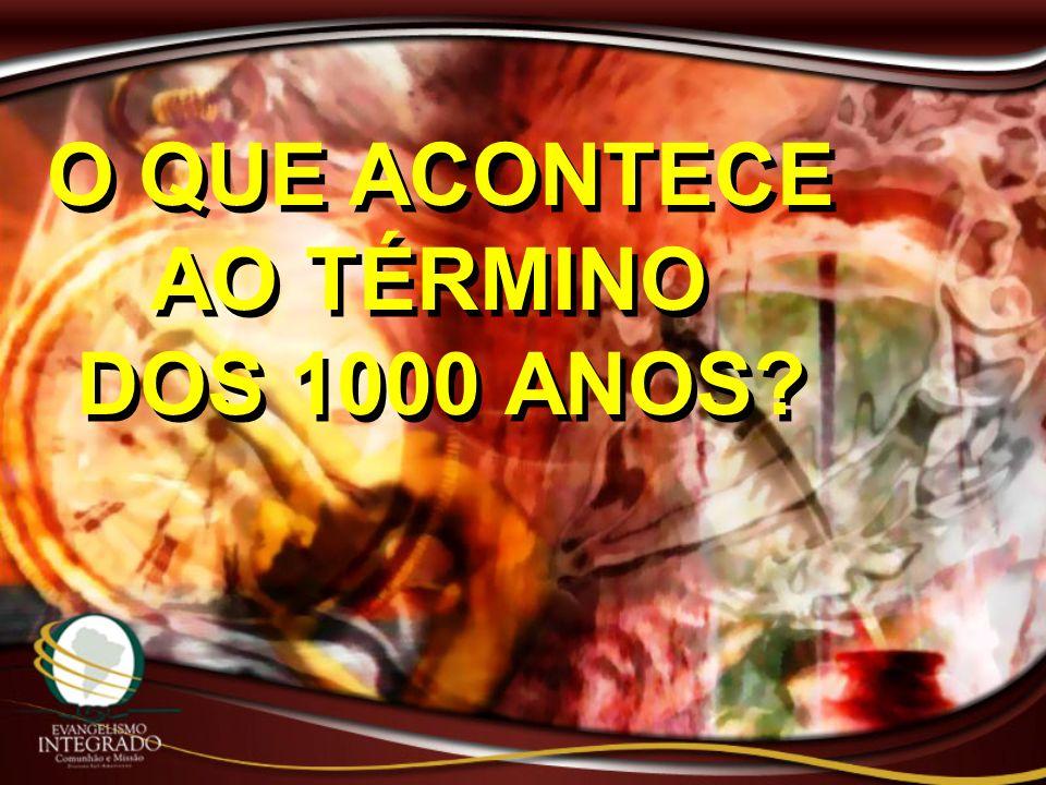 O QUE ACONTECE AO TÉRMINO DOS 1000 ANOS