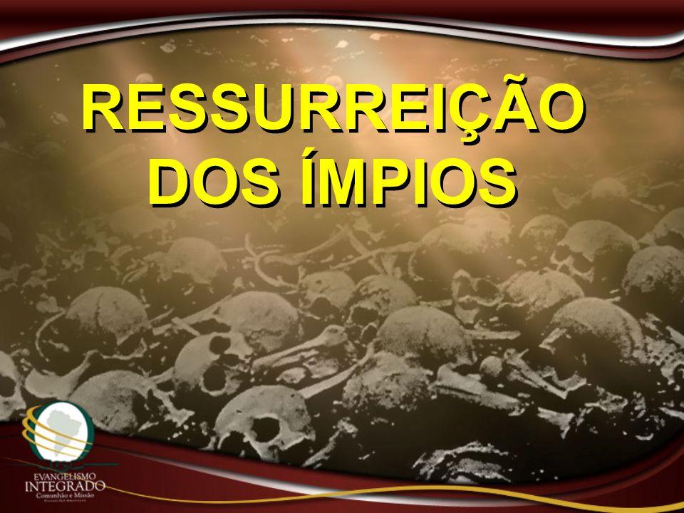 RESSURREIÇÃO DOS ÍMPIOS