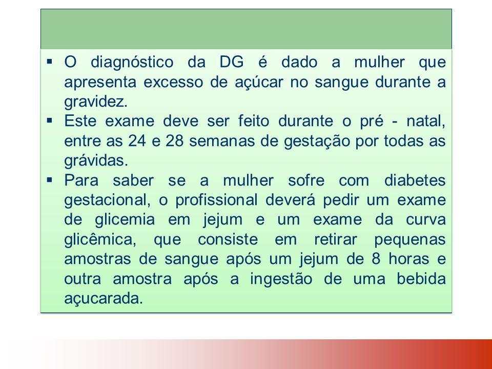 O diagnóstico da DG é dado a mulher que apresenta excesso de açúcar no sangue durante a gravidez.