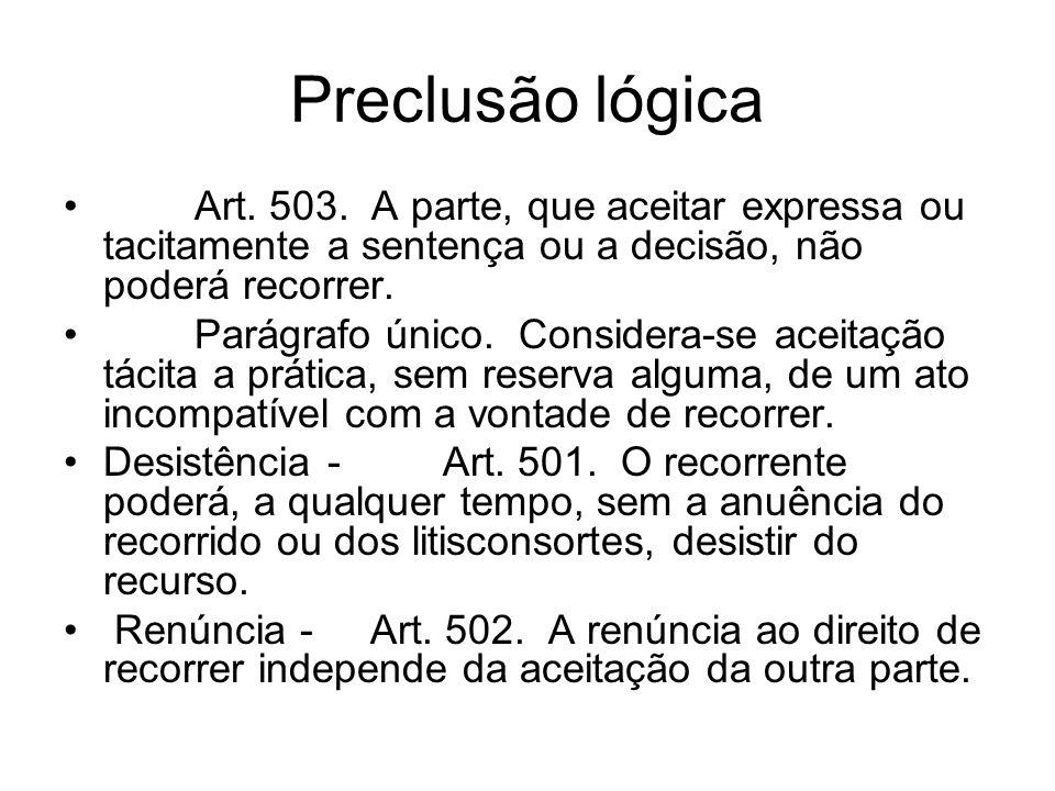 Preclusão lógica Art. 503. A parte, que aceitar expressa ou tacitamente a sentença ou a decisão, não poderá recorrer.