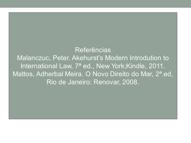 ReferênciasMalanczuc, Peter. Akehurst's Modern Introdution to International Law, 7ª ed., New York;Kindle, 2011.