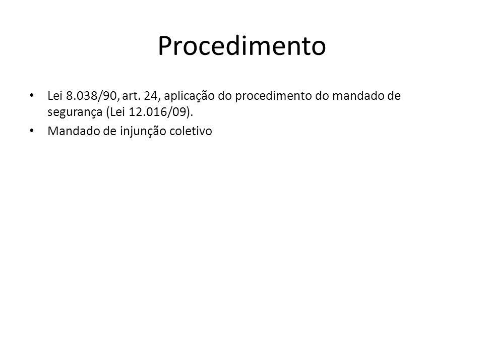 Procedimento Lei 8.038/90, art. 24, aplicação do procedimento do mandado de segurança (Lei 12.016/09).