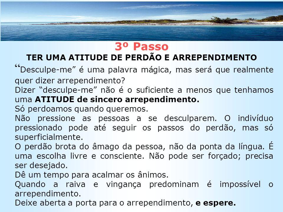 3º Passo TER UMA ATITUDE DE PERDÃO E ARREPENDIMENTO