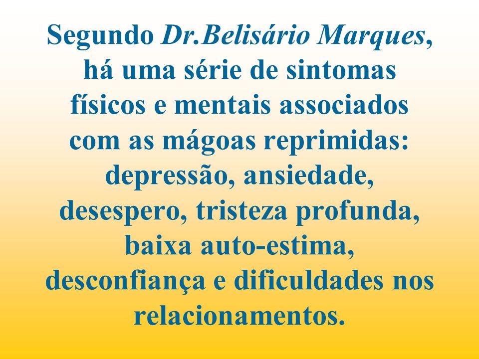 Segundo Dr.Belisário Marques, há uma série de sintomas físicos e mentais associados com as mágoas reprimidas: depressão, ansiedade, desespero, tristeza profunda, baixa auto-estima, desconfiança e dificuldades nos relacionamentos.