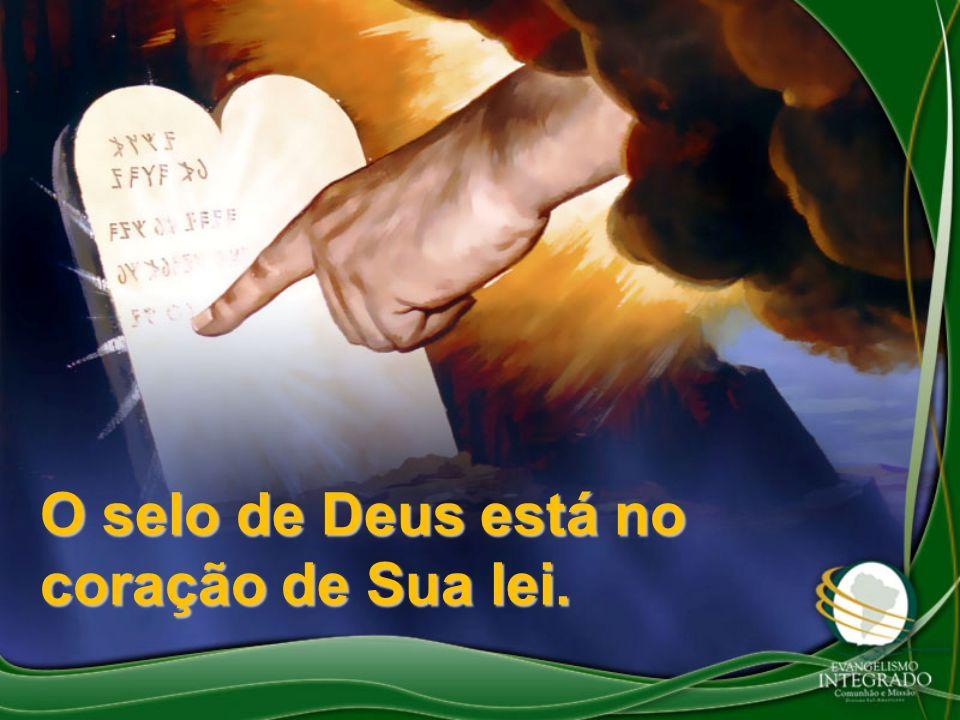 O selo de Deus está no coração de Sua lei.