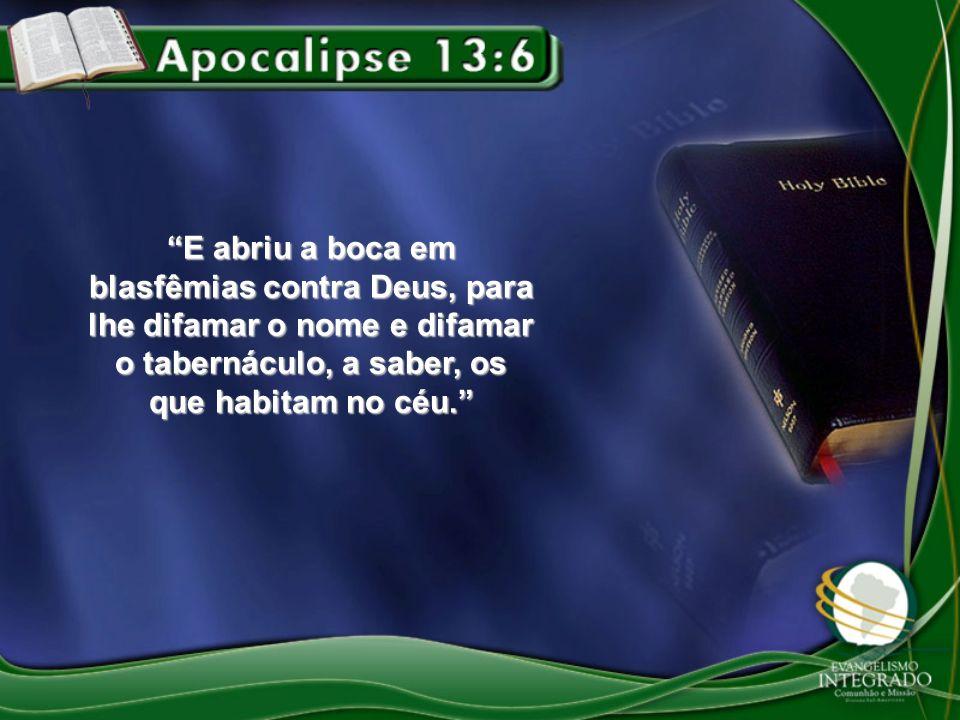 E abriu a boca em blasfêmias contra Deus, para lhe difamar o nome e difamar o tabernáculo, a saber, os que habitam no céu.