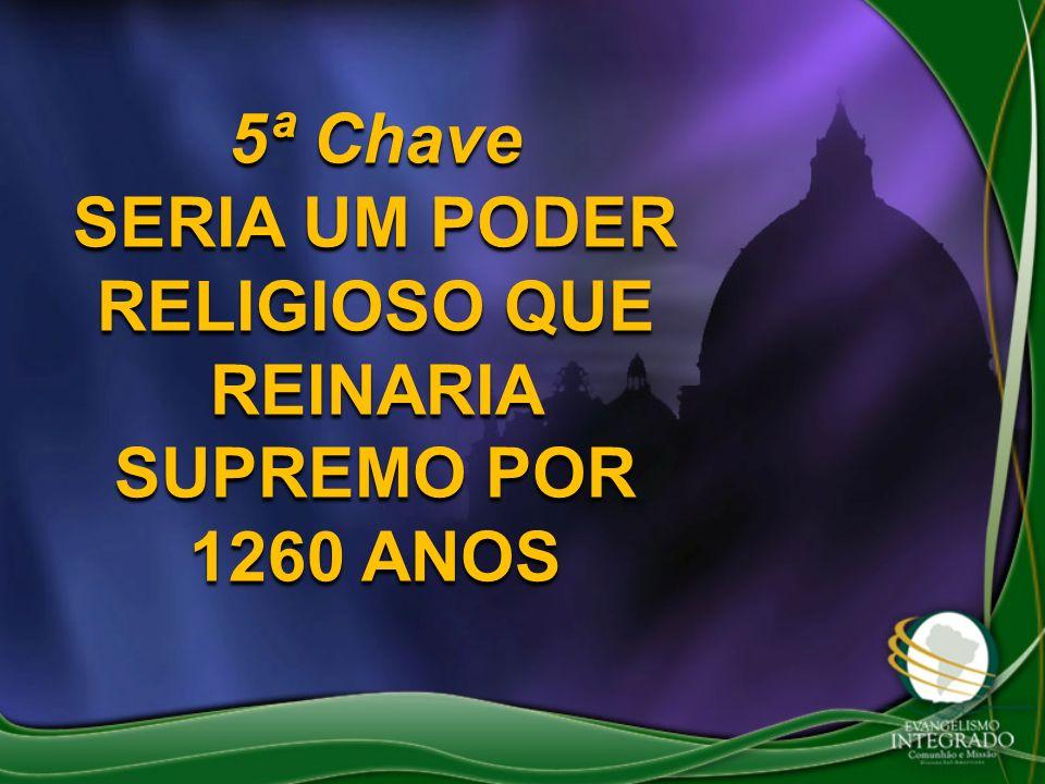 SERIA UM PODER RELIGIOSO QUE REINARIA SUPREMO POR 1260 ANOS