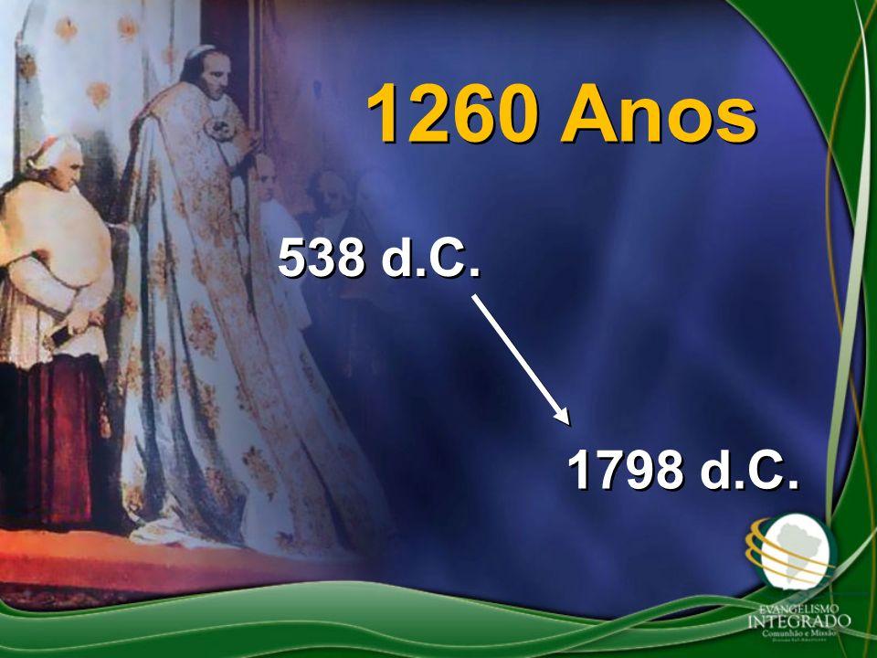 1260 Anos 538 d.C. 1798 d.C.