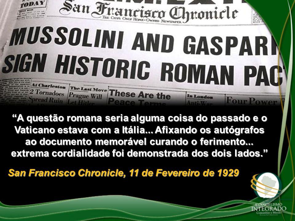 A questão romana seria alguma coisa do passado e o Vaticano estava com a Itália... Afixando os autógrafos ao documento memorável curando o ferimento... extrema cordialidade foi demonstrada dos dois lados.