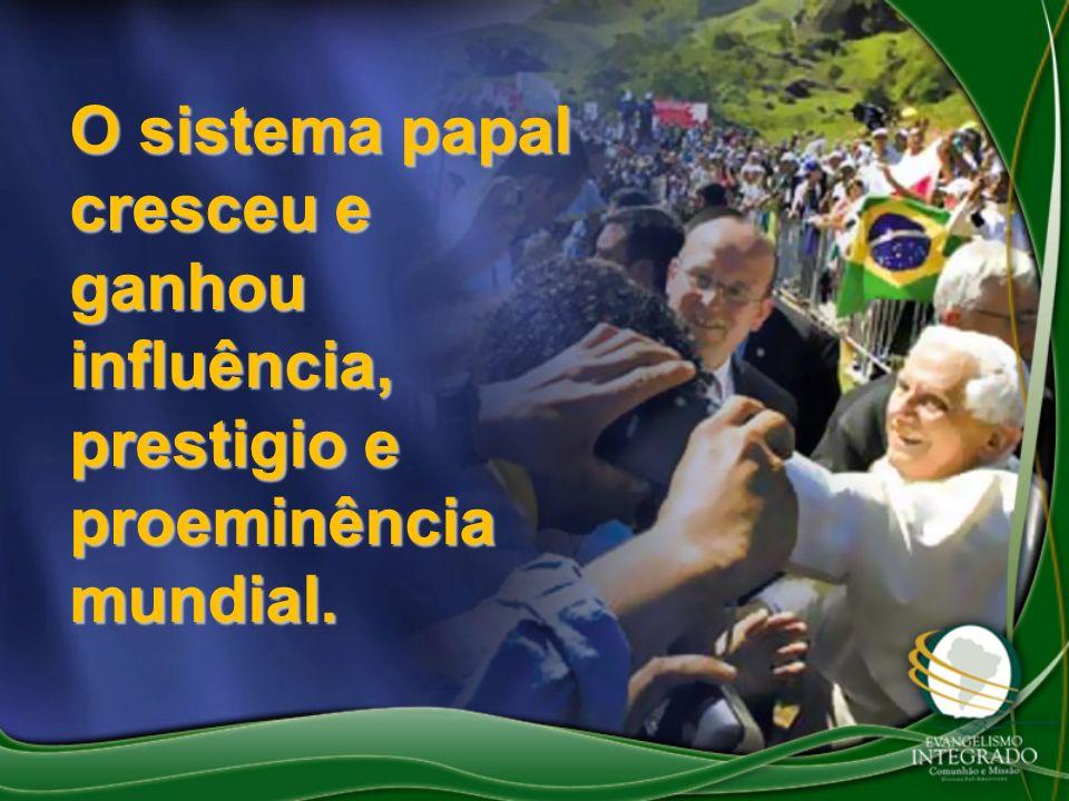 O sistema papal cresceu e ganhou influência, prestigio e proeminência mundial.
