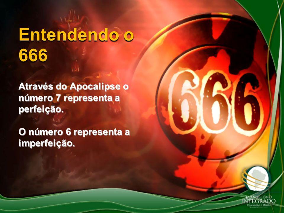 Entendendo o 666 Através do Apocalipse o número 7 representa a perfeição.