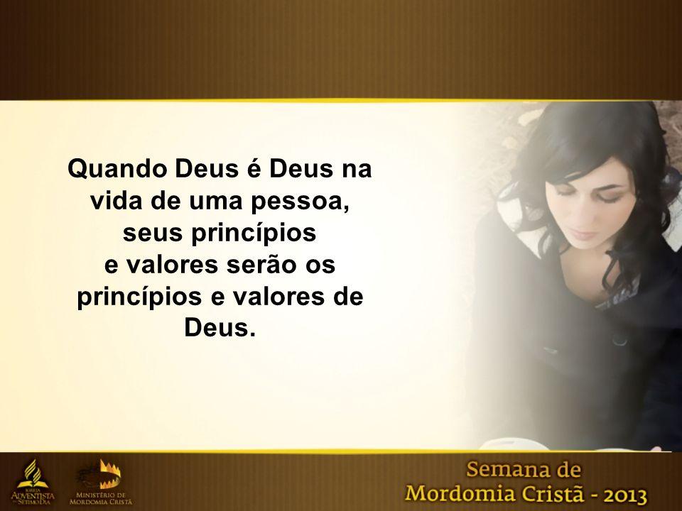 Quando Deus é Deus na vida de uma pessoa, seus princípios