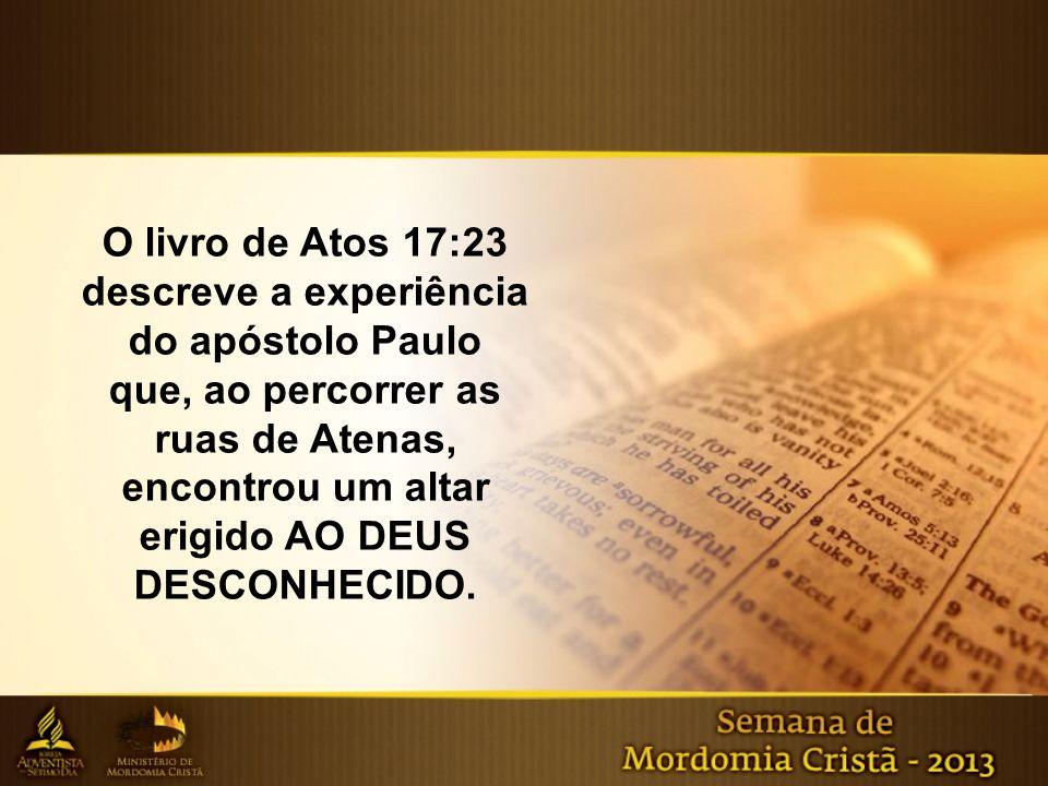 O livro de Atos 17:23 descreve a experiência do apóstolo Paulo