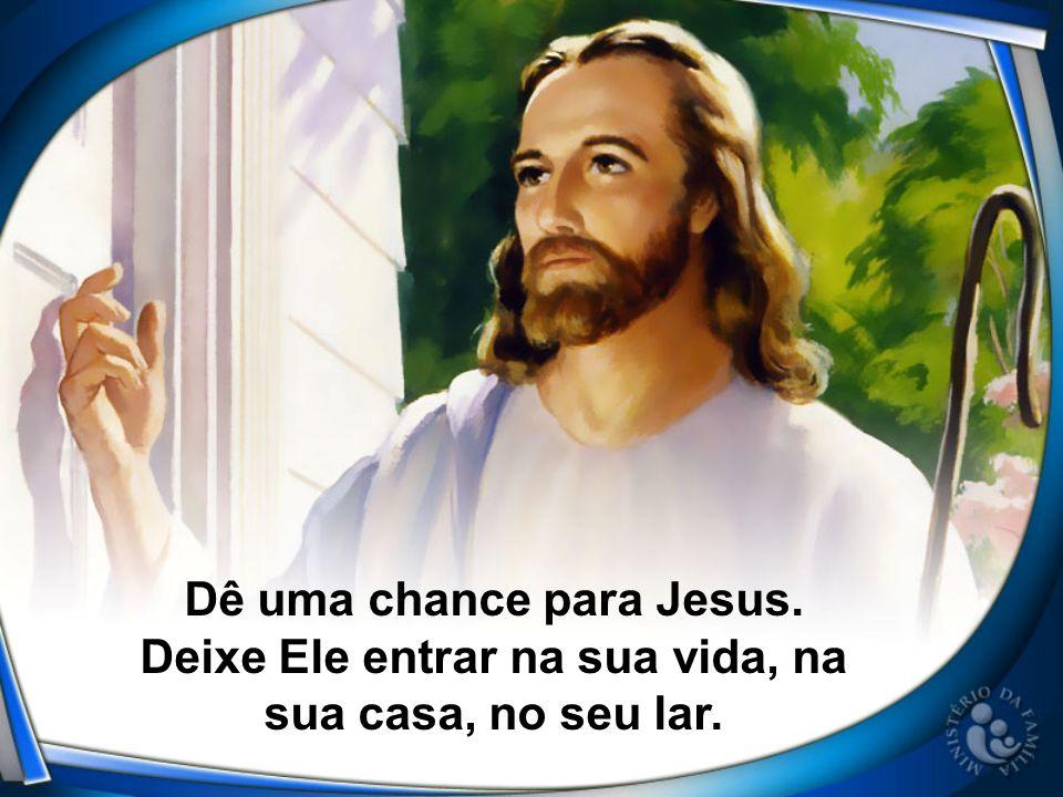 Dê uma chance para Jesus