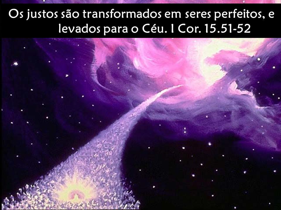 Os justos são transformados em seres perfeitos, e levados para o Céu