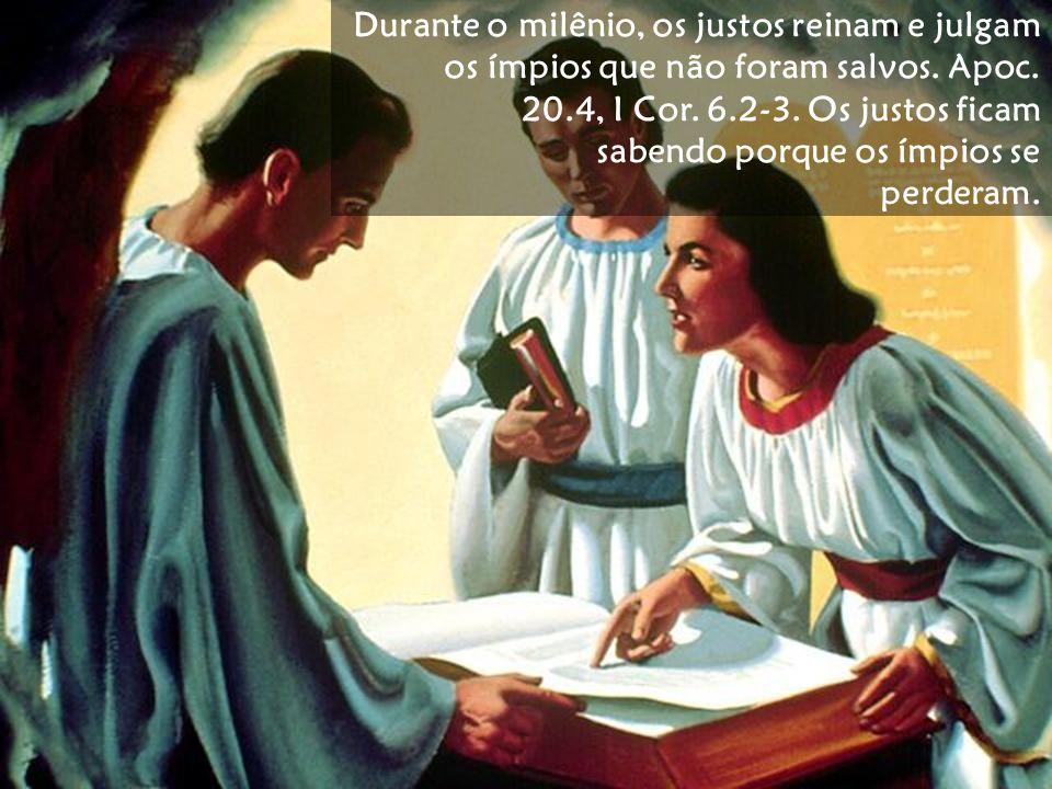 Durante o milênio, os justos reinam e julgam os ímpios que não foram salvos.