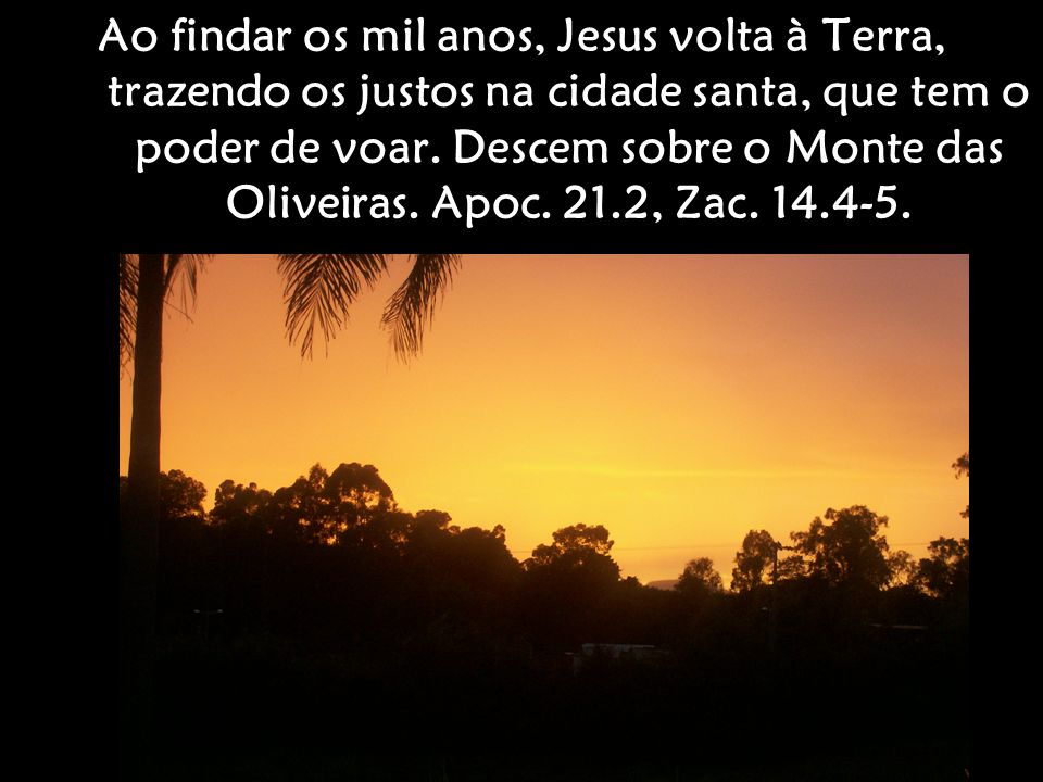 Ao findar os mil anos, Jesus volta à Terra, trazendo os justos na cidade santa, que tem o poder de voar.