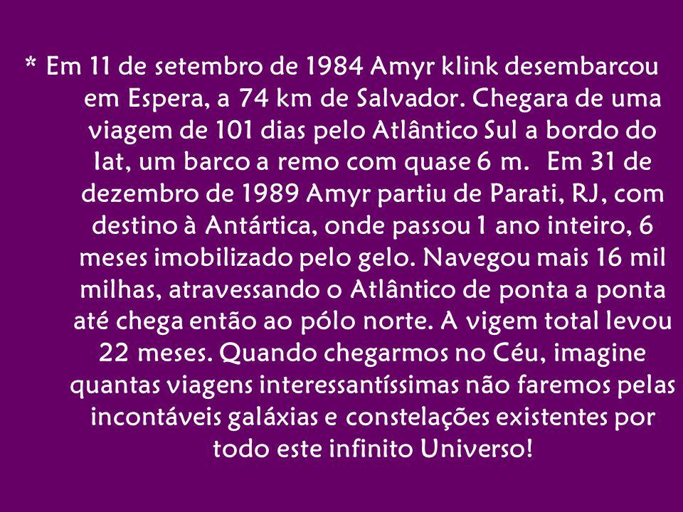 * Em 11 de setembro de 1984 Amyr klink desembarcou em Espera, a 74 km de Salvador.