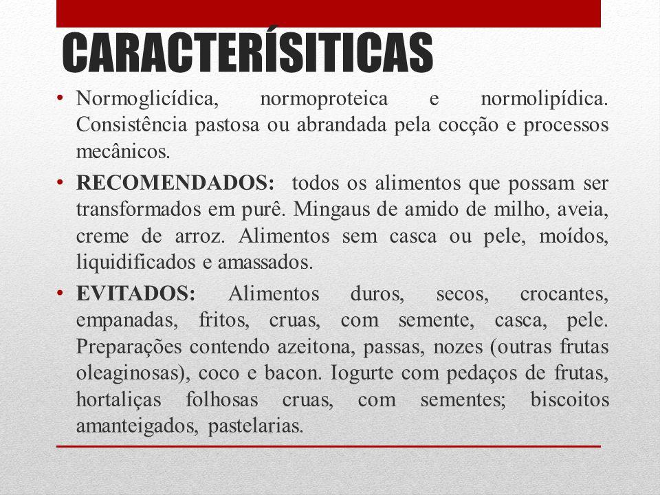 CARACTERÍSITICAS Normoglicídica, normoproteica e normolipídica. Consistência pastosa ou abrandada pela cocção e processos mecânicos.