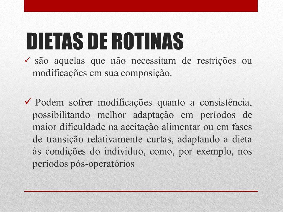 DIETAS DE ROTINAS são aquelas que não necessitam de restrições ou modificações em sua composição.