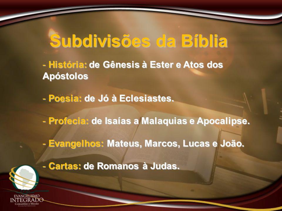 Subdivisões da Bíblia História: de Gênesis à Ester e Atos dos Apóstolos. Poesia: de Jó à Eclesiastes.