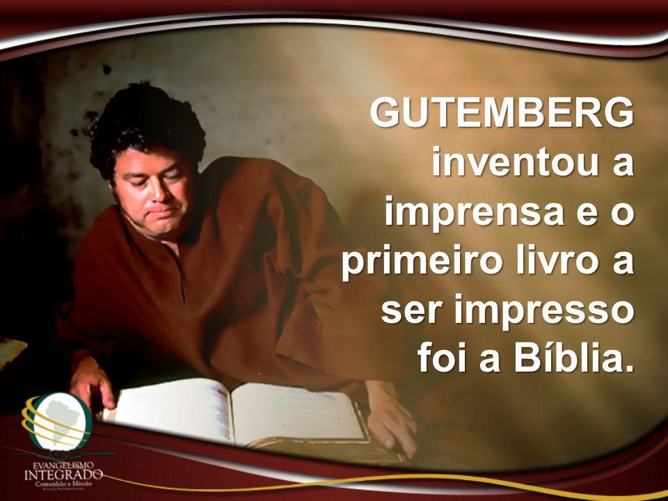 GUTEMBERG inventou a imprensa e o primeiro livro a ser impresso foi a Bíblia.