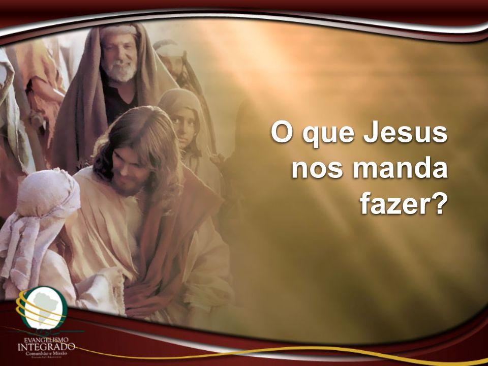 O que Jesus nos manda fazer