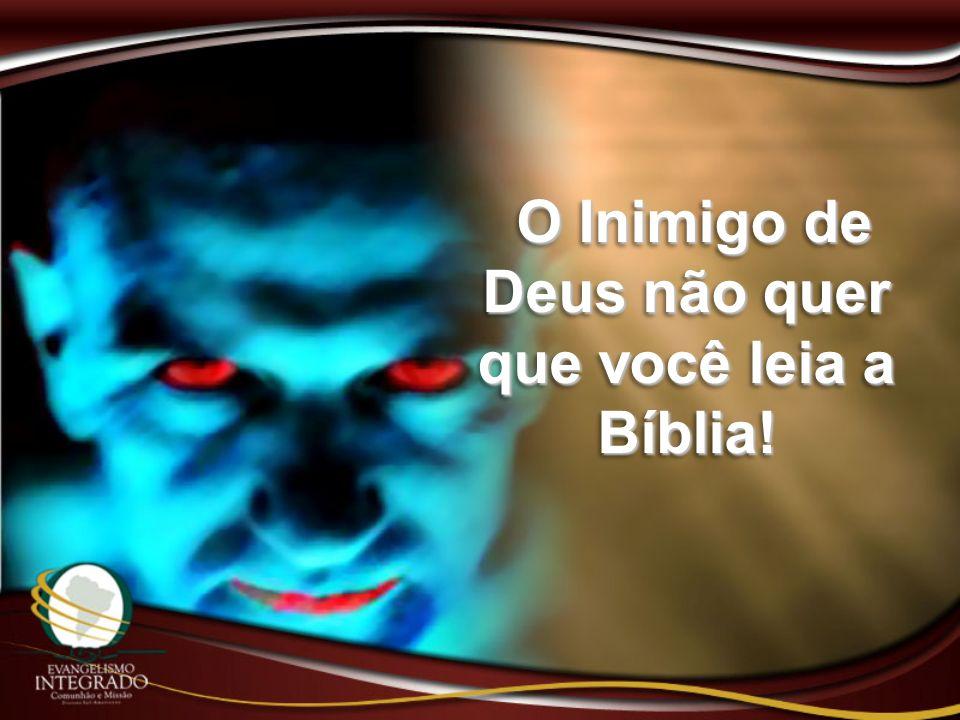 O Inimigo de Deus não quer que você leia a Bíblia!