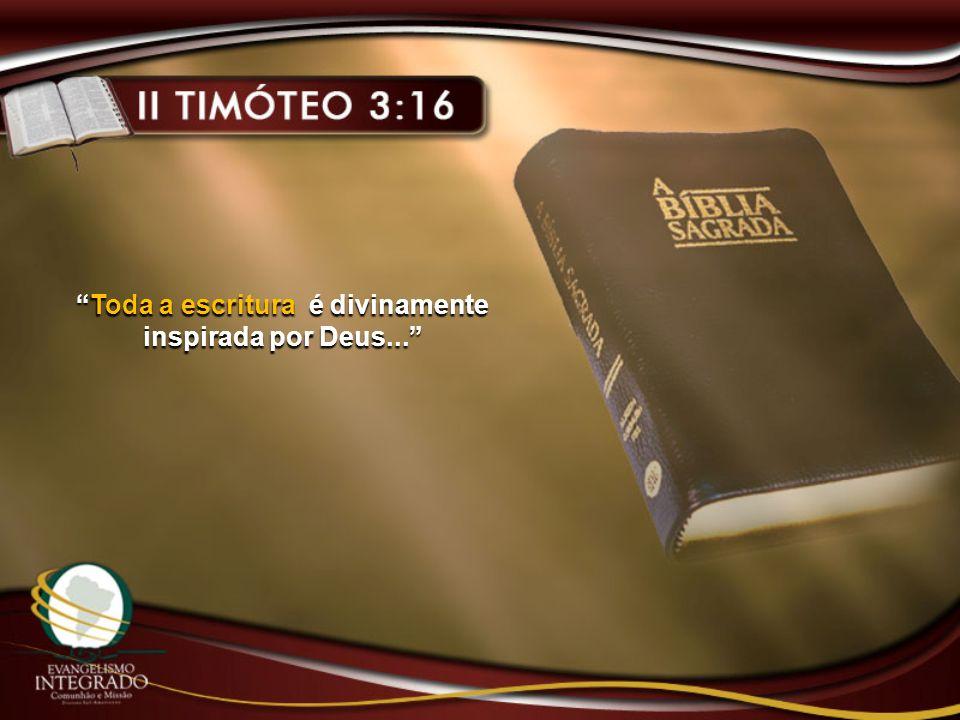 Toda a escritura é divinamente inspirada por Deus...