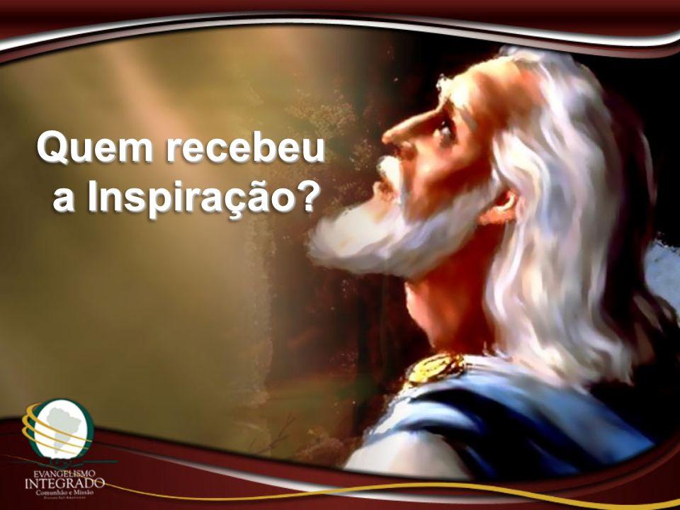 Quem recebeu a Inspiração