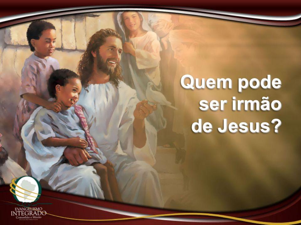 Quem pode ser irmão de Jesus