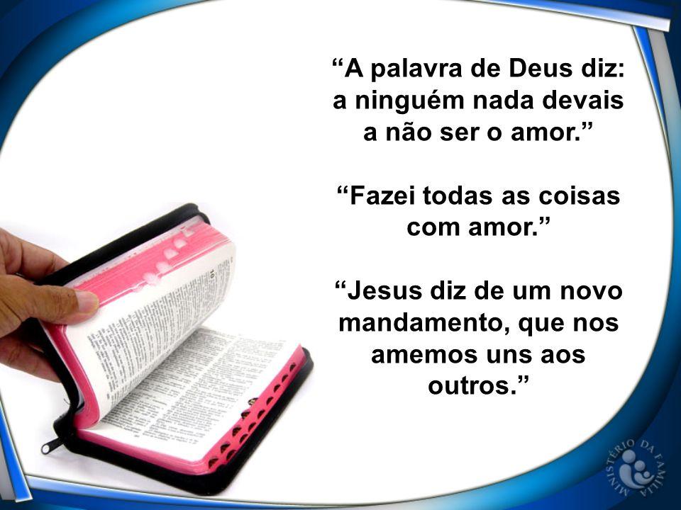 A palavra de Deus diz: a ninguém nada devais a não ser o amor.