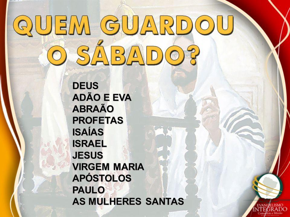 DEUS ADÃO E EVA ABRAÃO PROFETAS ISAÍAS ISRAEL JESUS VIRGEM MARIA APÓSTOLOS PAULO AS MULHERES SANTAS