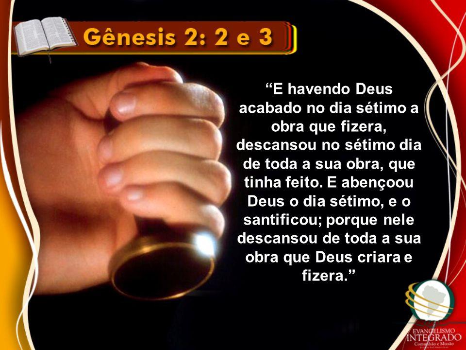 E havendo Deus acabado no dia sétimo a obra que fizera, descansou no sétimo dia de toda a sua obra, que tinha feito.